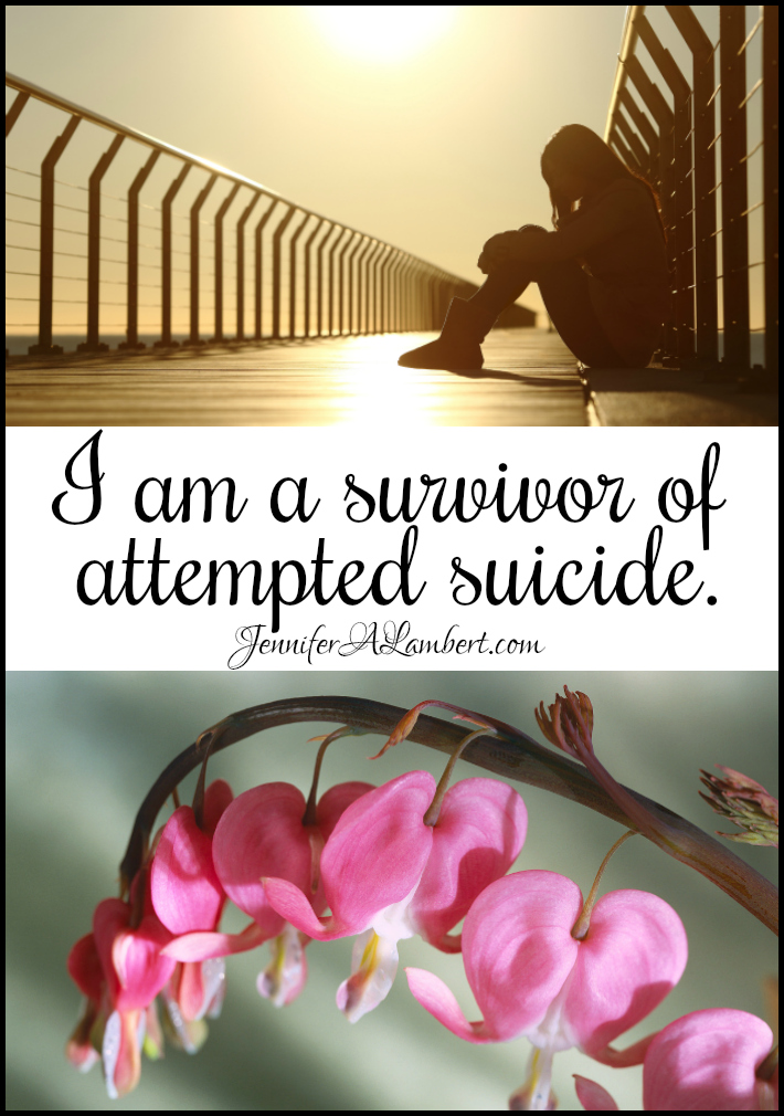 I am a survivor of attempted suicide.
