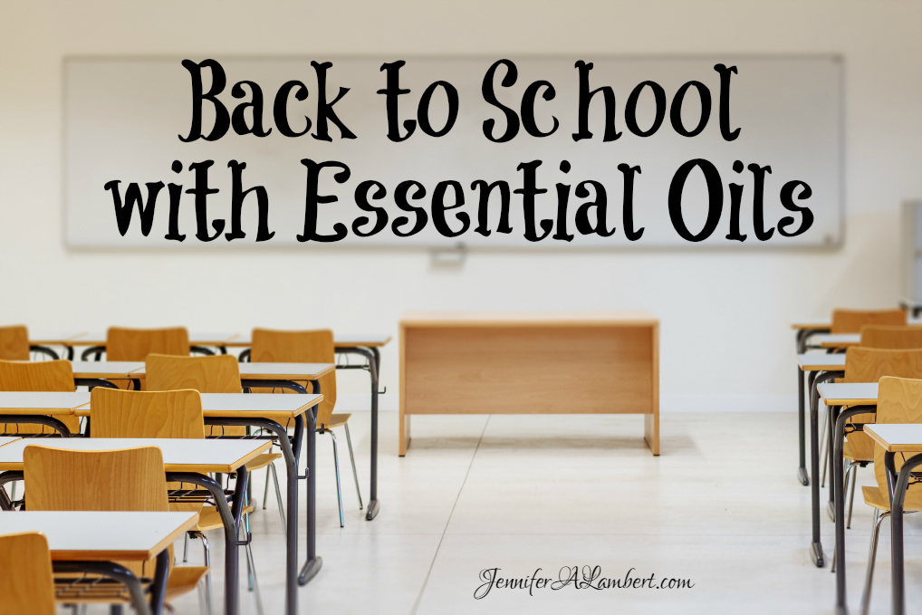 Back to School with Essential Oils | https://www.jenniferalambert.com/