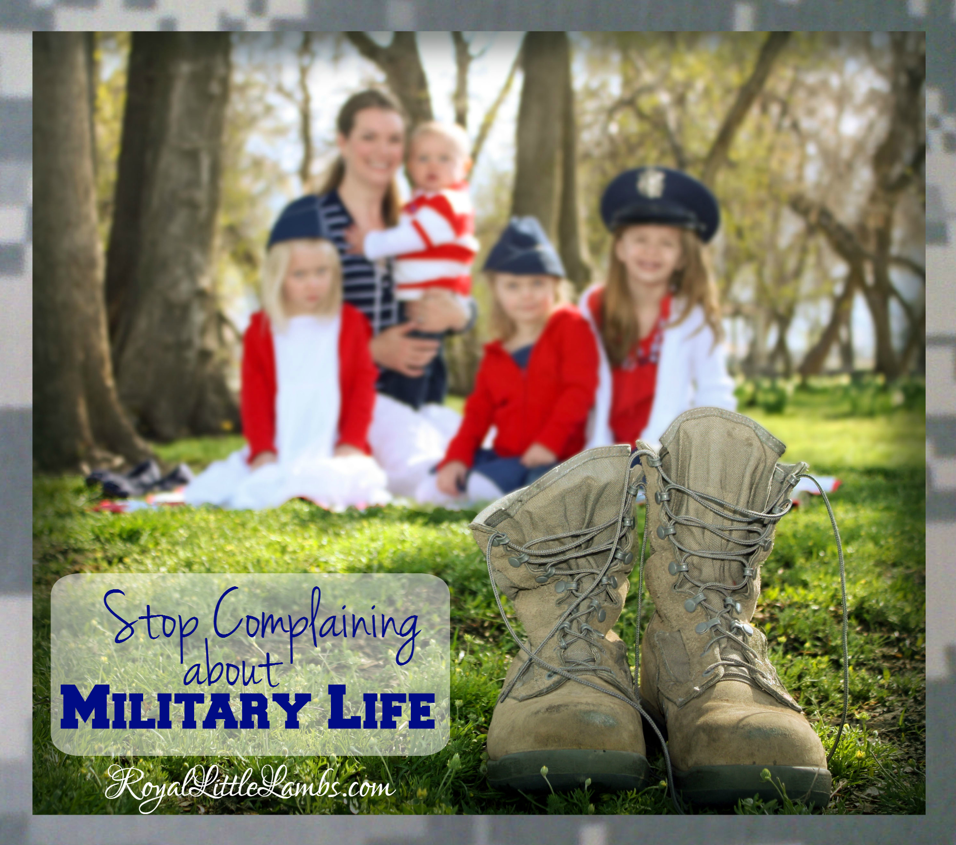 Stop Complaining About Military Life - I'm weary of the negativity and complaining about military life.